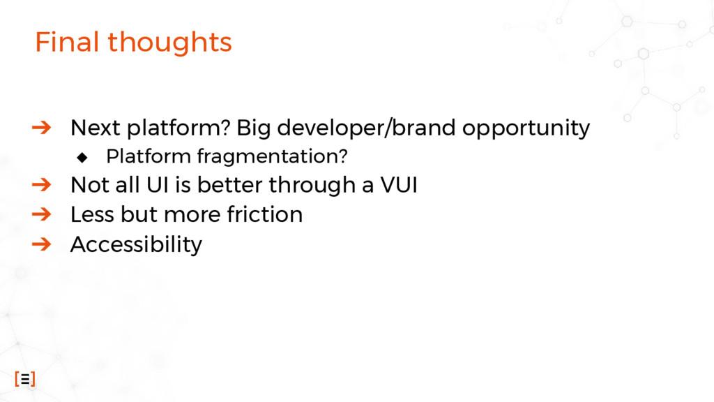 Final thoughts ➔ Next platform? Big developer/b...