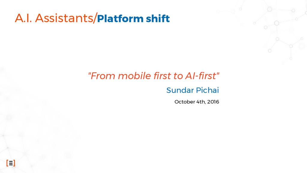 "A.I. Assistants/Platform shift ""From mobile fir..."