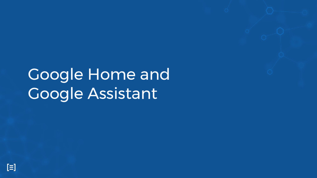 Google Home and Google Assistant