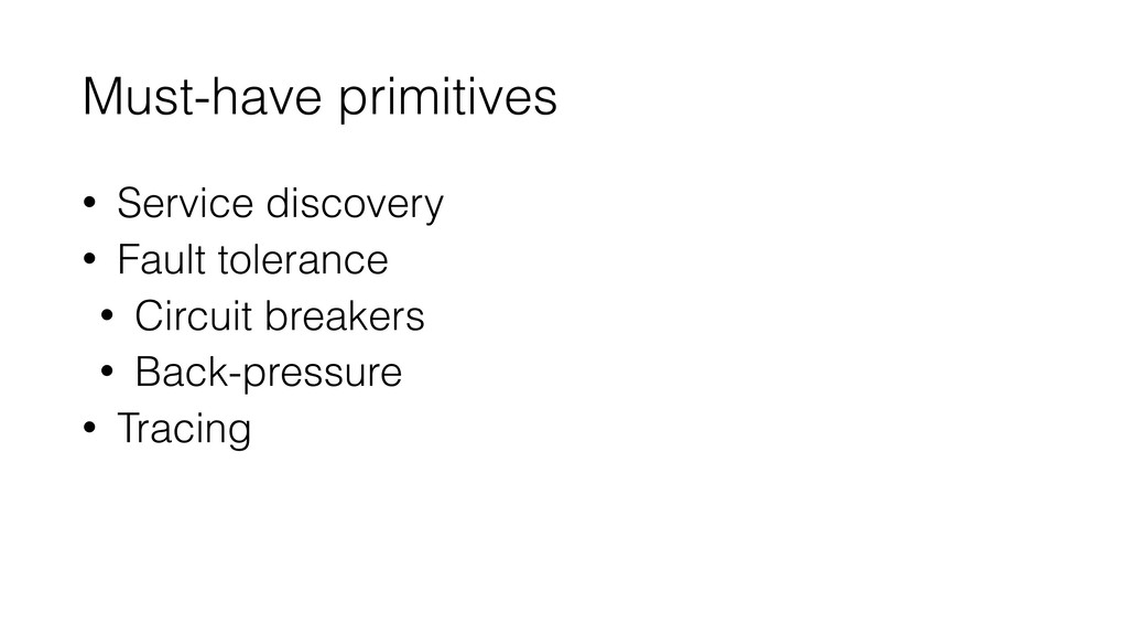 Must-have primitives • Service discovery • Faul...