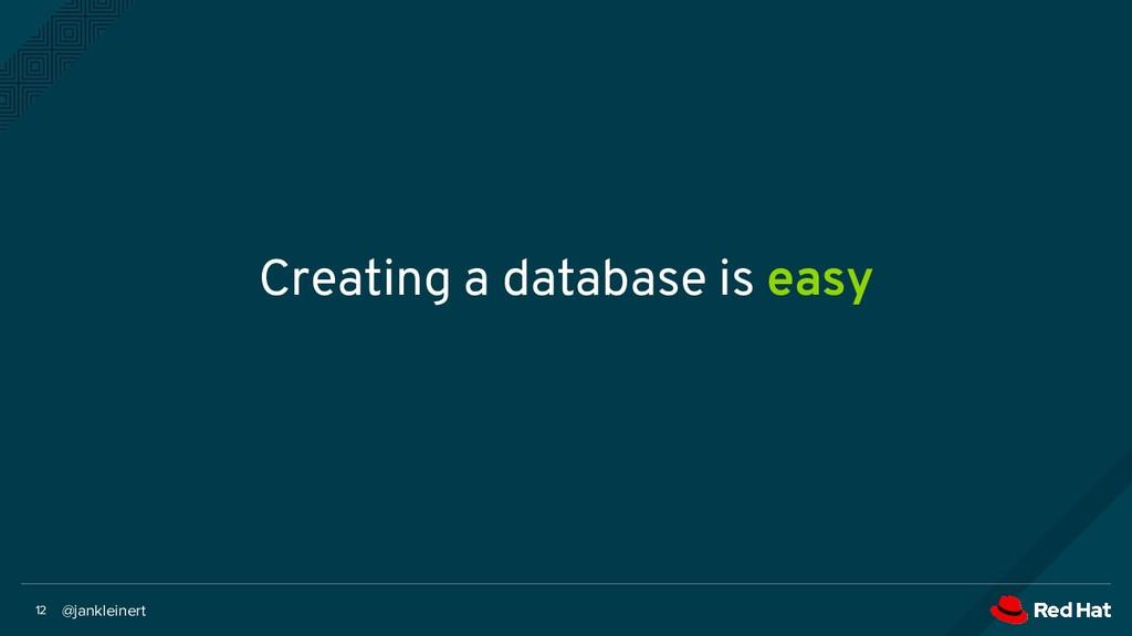 @jankleinert 12 Creating a database is easy