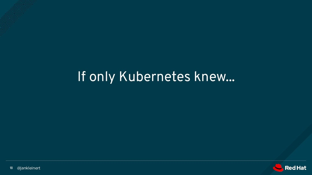 @jankleinert 18 If only Kubernetes knew...
