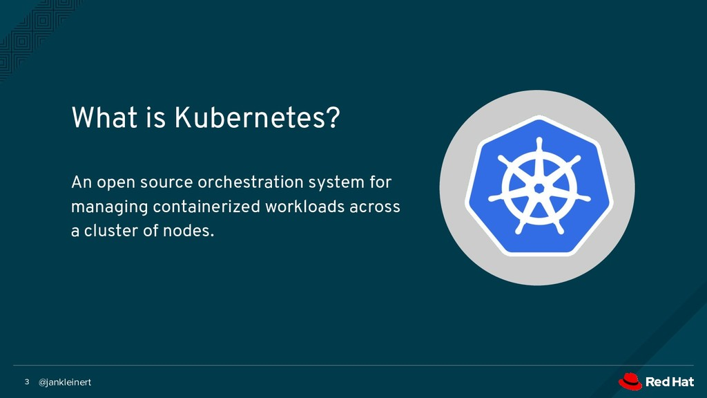 @jankleinert 3 What is Kubernetes? An open sour...