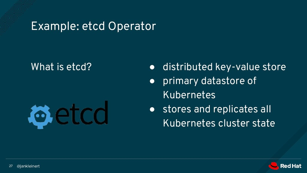 @jankleinert 27 What is etcd? Example: etcd Ope...