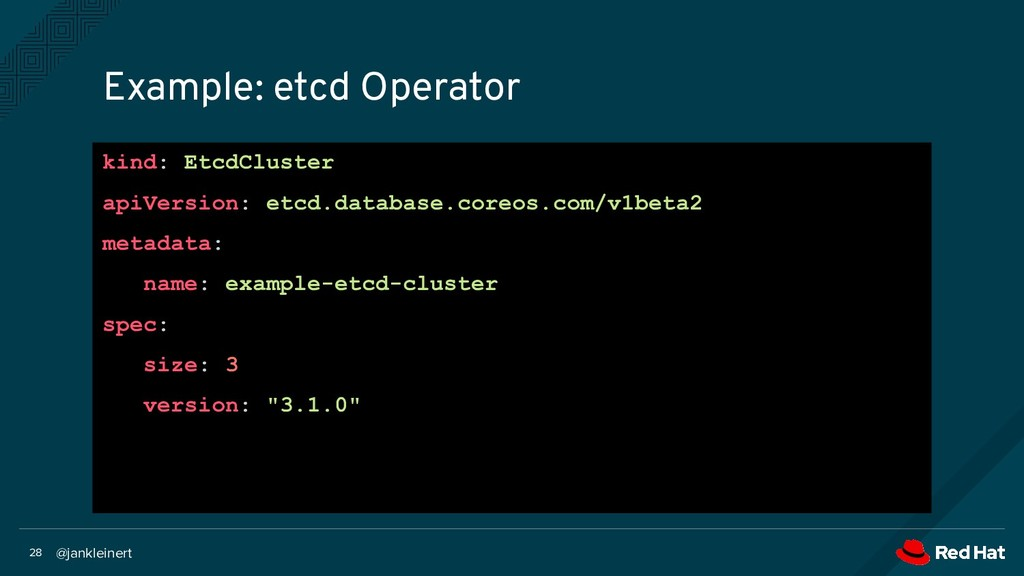 @jankleinert 28 Example: etcd Operator kind: Et...