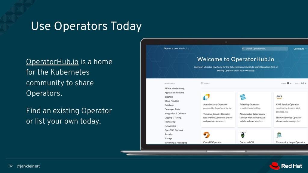 @jankleinert 32 Use Operators Today OperatorHub...