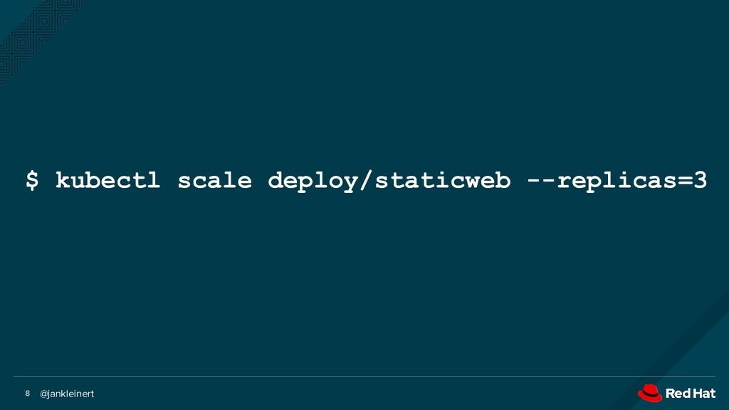 @jankleinert 8 $ kubectl scale deploy/staticweb...