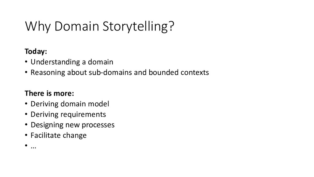Why Domain Storytelling? Today: • Understanding...