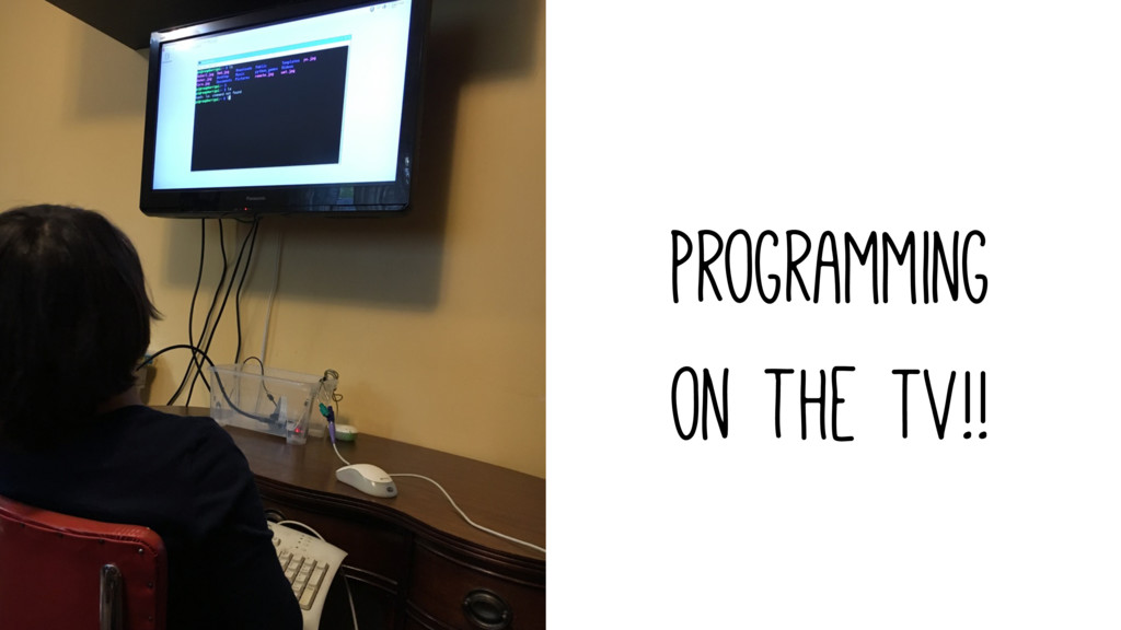 Programming on the TV!!