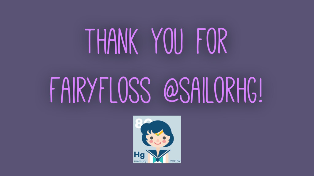 Thank You for Fairyfloss @sailorhg!