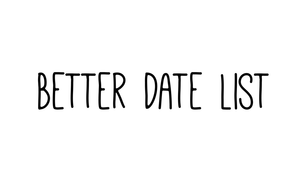 Better Date List