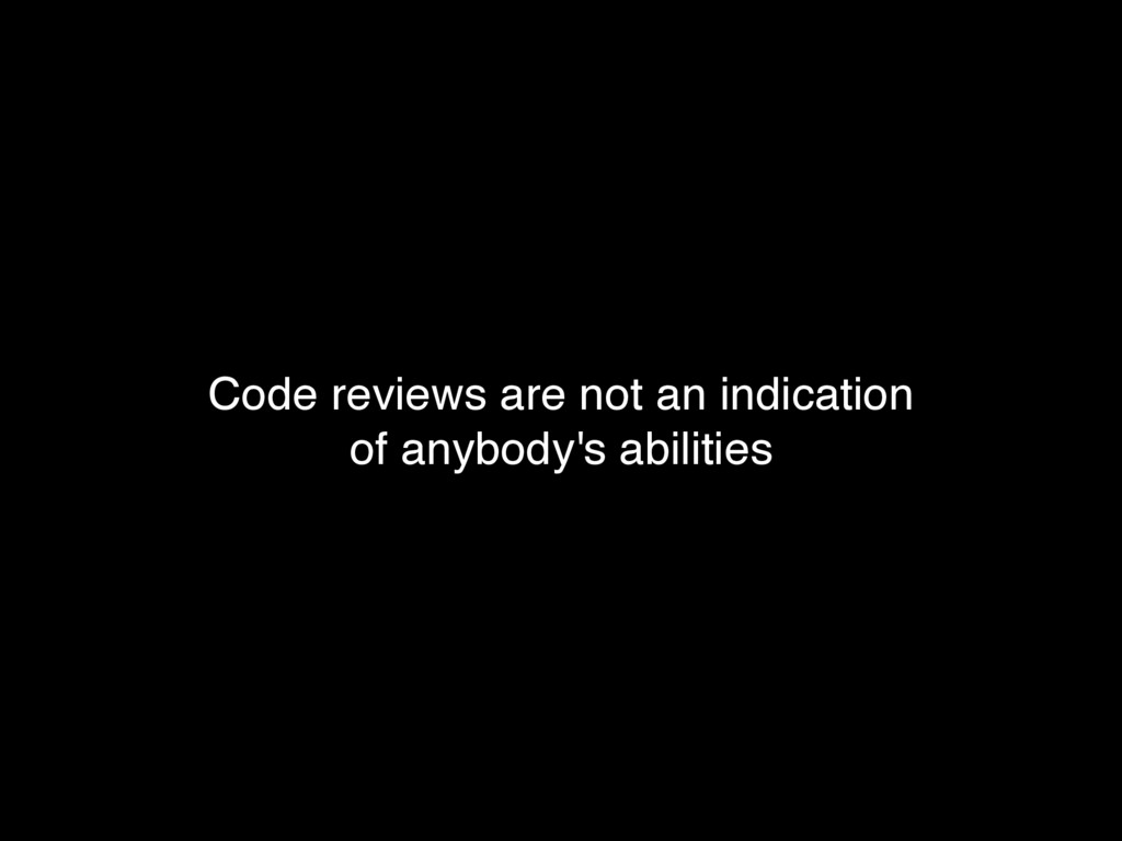 Code reviews are not an indication