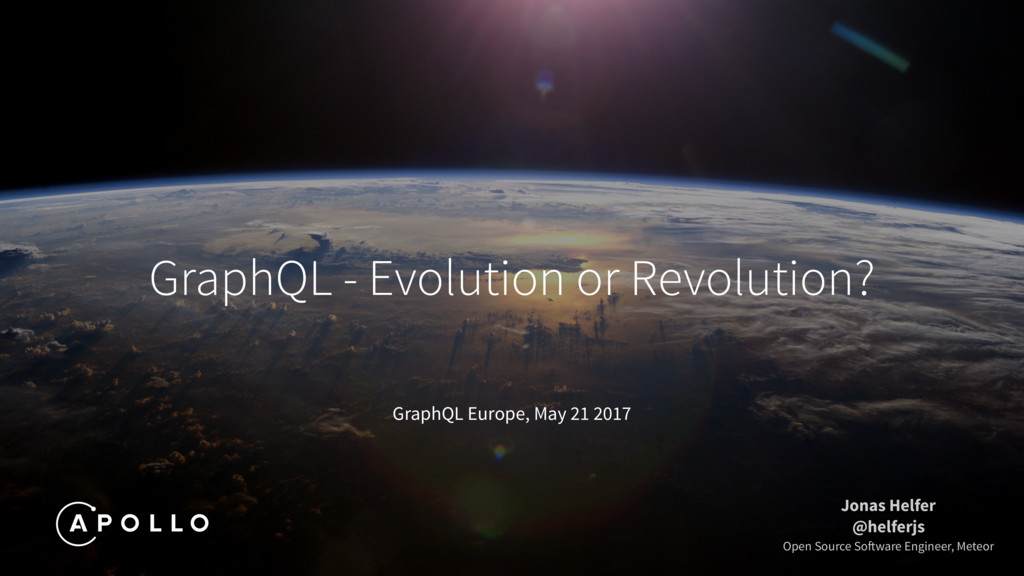 GraphQL Europe, May 21 2017 GraphQL - Evolution...