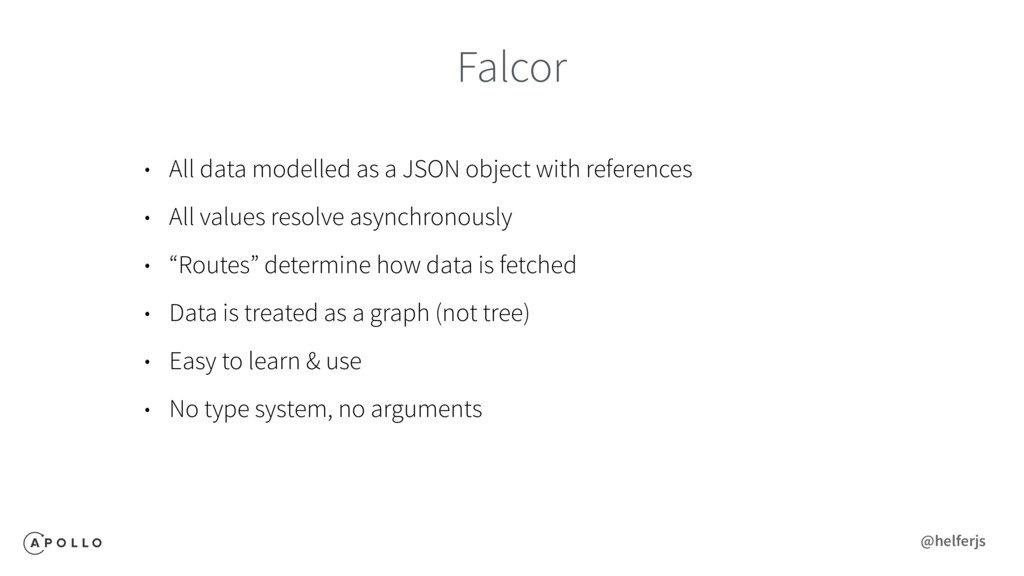 Falcor • All data modelled as a JSON object wit...