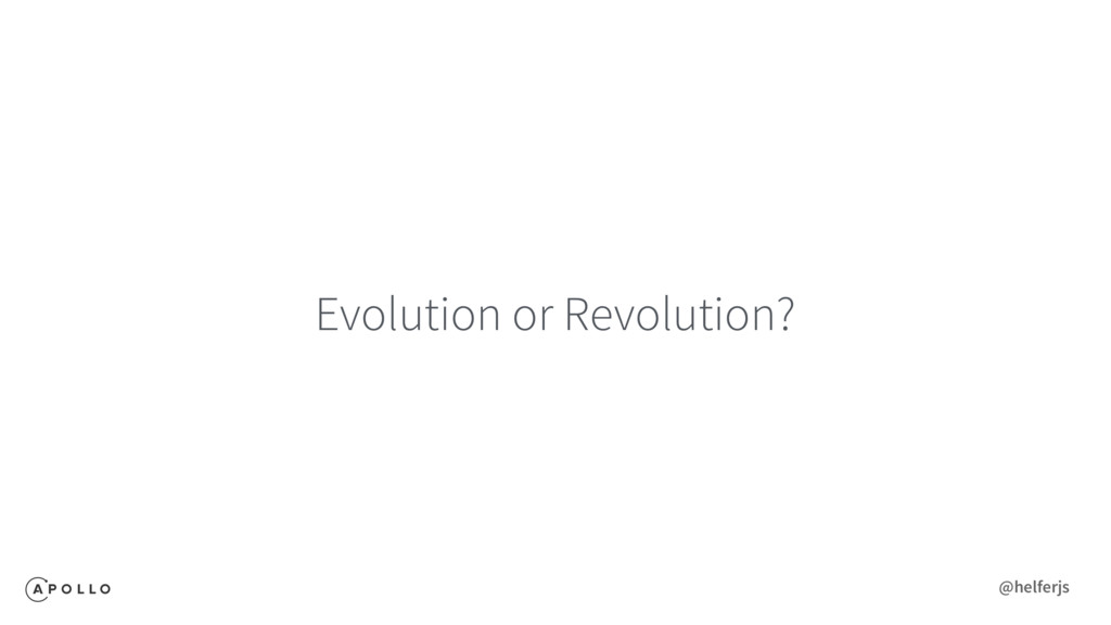Evolution or Revolution? @helferjs