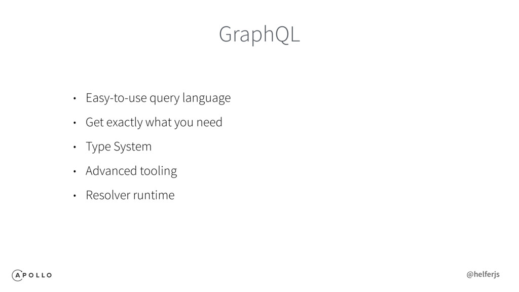 GraphQL • Easy-to-use query language • Get exac...