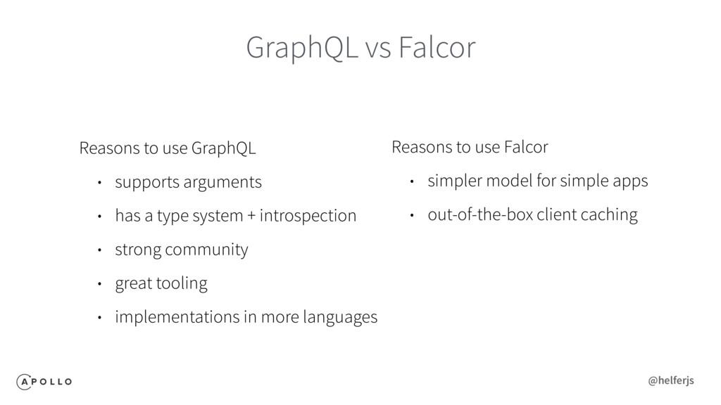GraphQL vs Falcor Reasons to use GraphQL • supp...