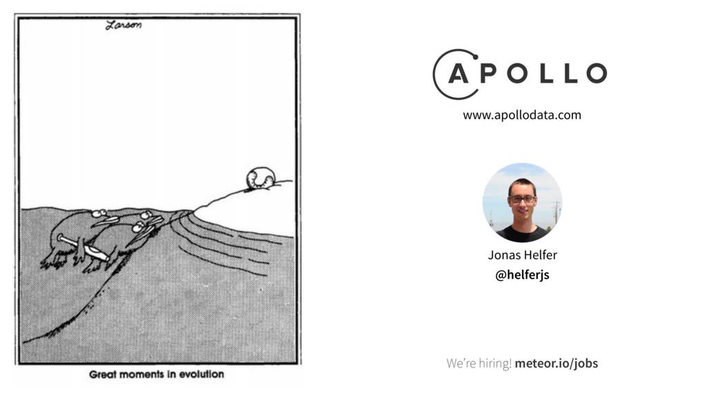 We're hiring! meteor.io/jobs Jonas Helfer @helf...