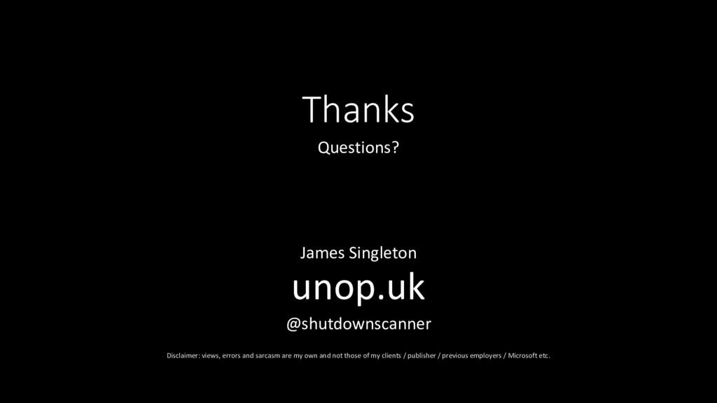 Thanks Questions? James Singleton unop.uk @shut...