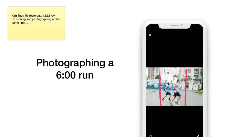 Photographing a  6:00 run Kim Thuy Tu Yesterda...