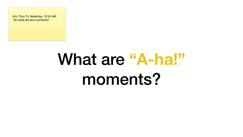 """What are """"A-ha!"""" moments? Kim Thuy Tu Yesterday..."""