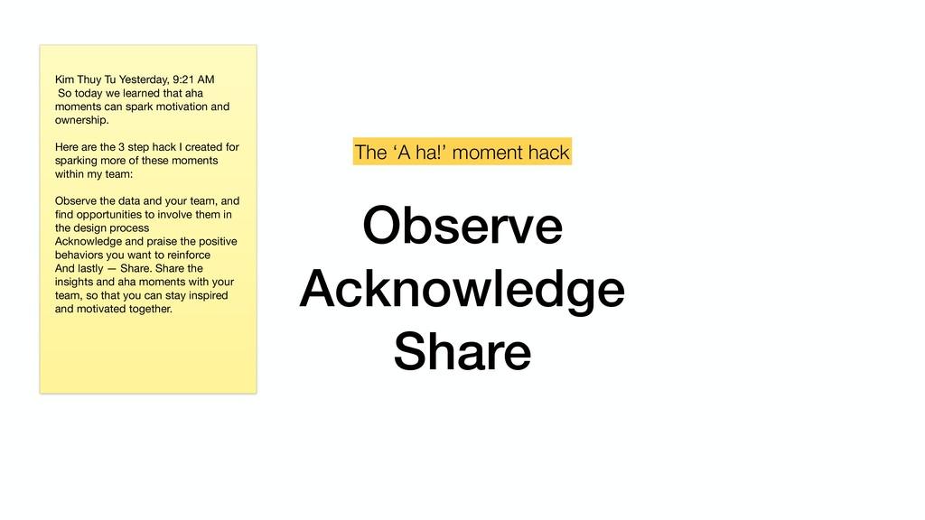 Observe Acknowledge Share The 'A ha!' moment ha...