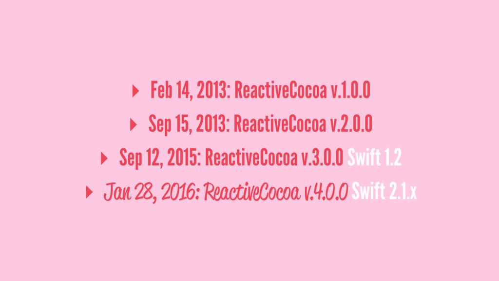 ▸ Feb 14, 2013: ReactiveCocoa v.1.0.0 ▸ Sep 15,...