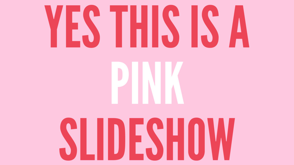 YES THIS IS A PINK SLIDESHOW