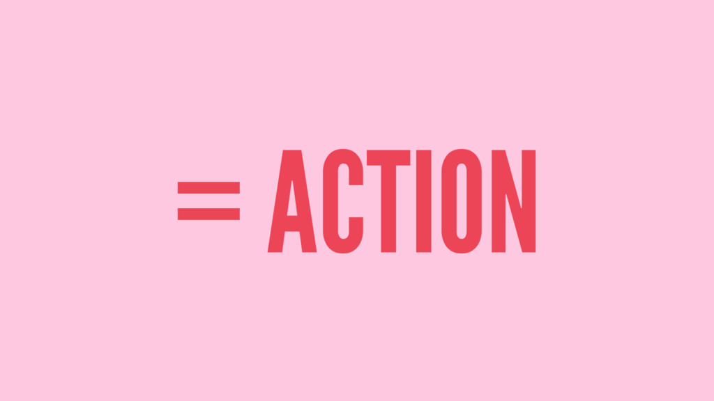 = ACTION
