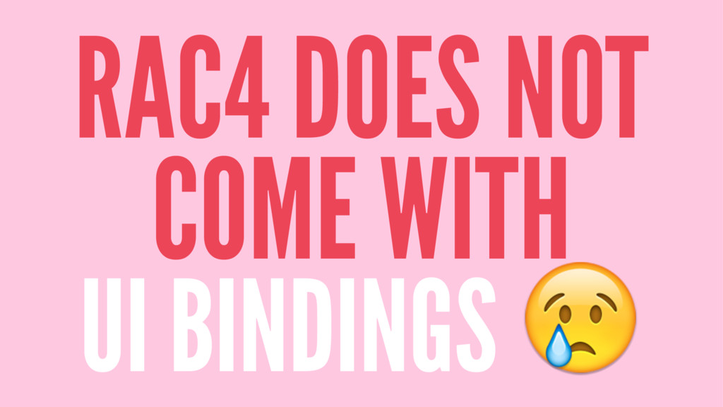 RAC4 DOES NOT COME WITH UI BINDINGS !