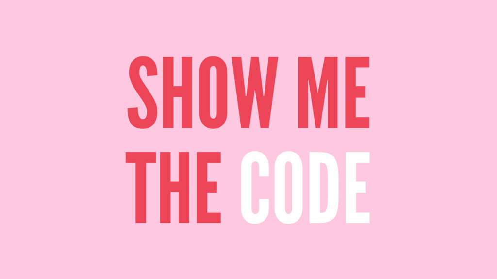 SHOW ME THE CODE