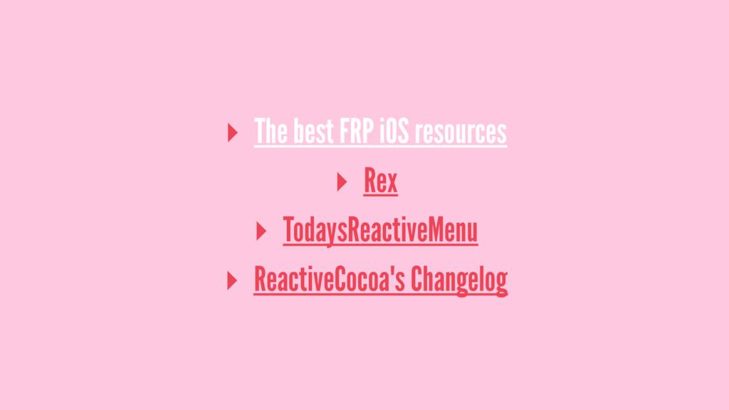 ▸ The best FRP iOS resources ▸ Rex ▸ TodaysReac...