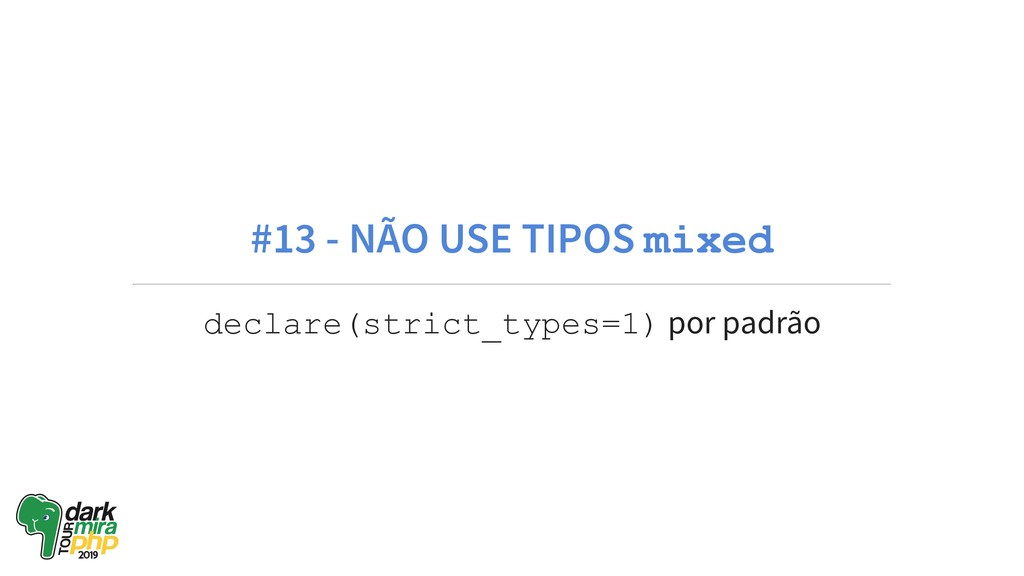 #13 - NÃO USE TIPOS mixed declare(strict_types=...