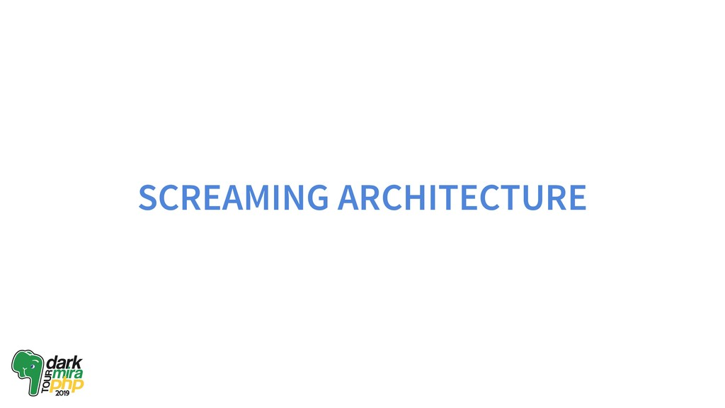 SCREAMING ARCHITECTURE