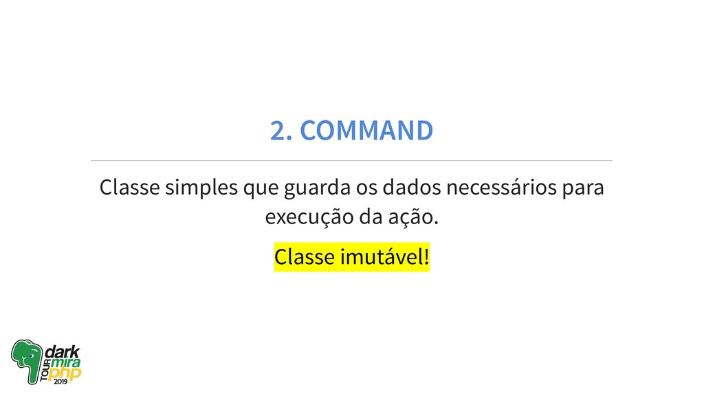 2. COMMAND Classe simples que guarda os dados n...