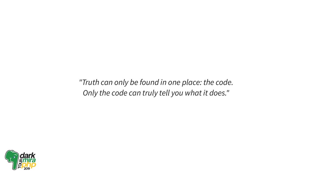 """Truth can only be found in one place: the code..."