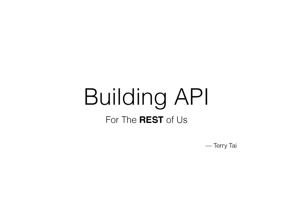 Building API For The REST of Us — Terry Tai