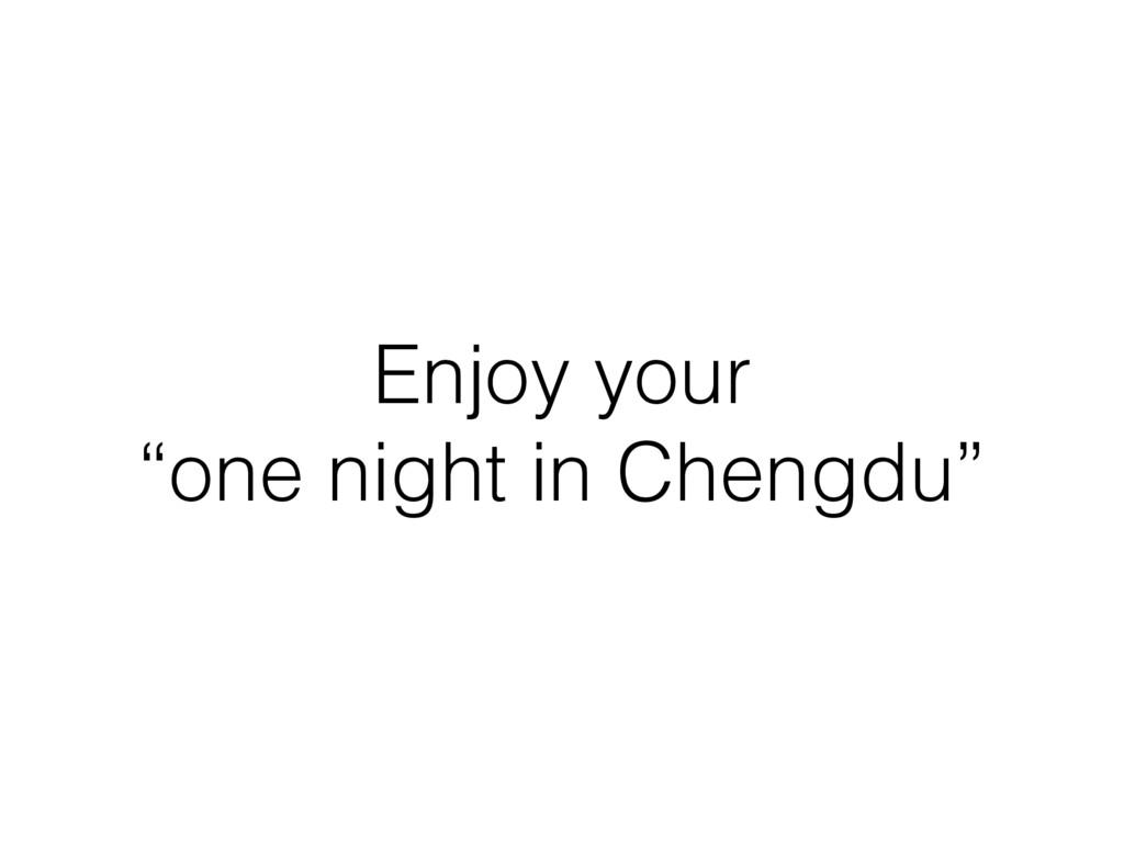 "Enjoy your ""one night in Chengdu"""
