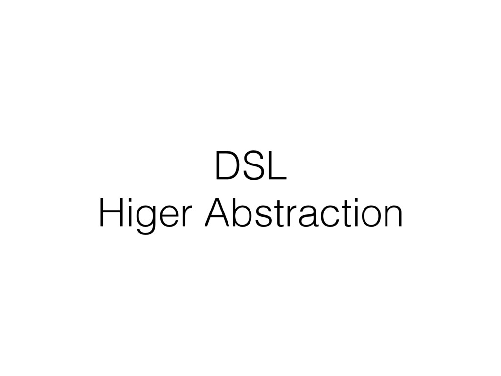 DSL Higer Abstraction