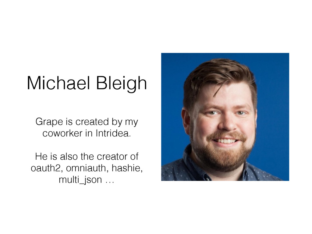 Michael Bleigh Grape is created by my coworker ...