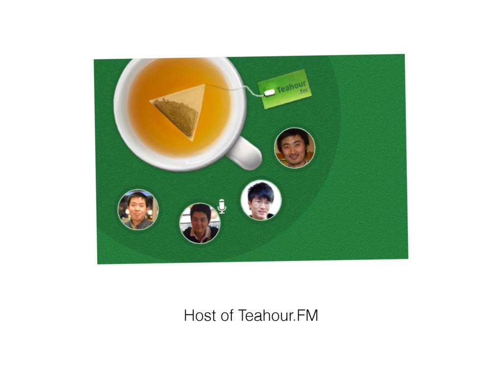Host of Teahour.FM