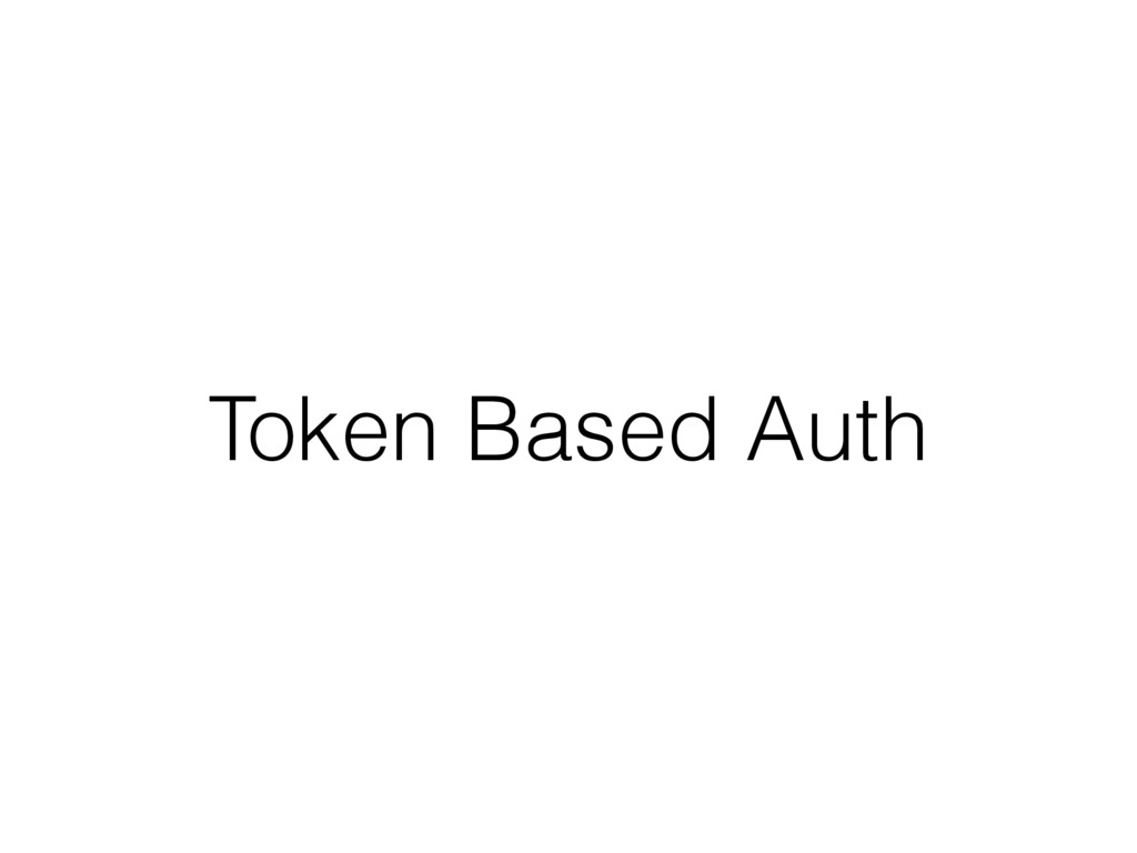 Token Based Auth