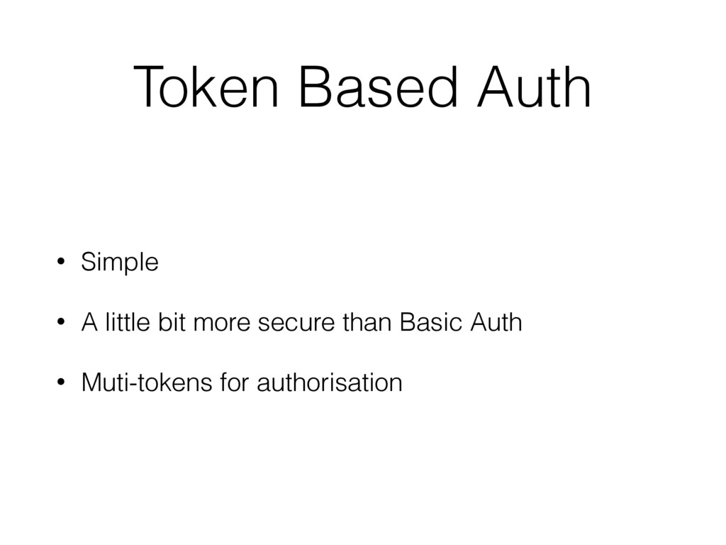Token Based Auth • Simple • A little bit more s...