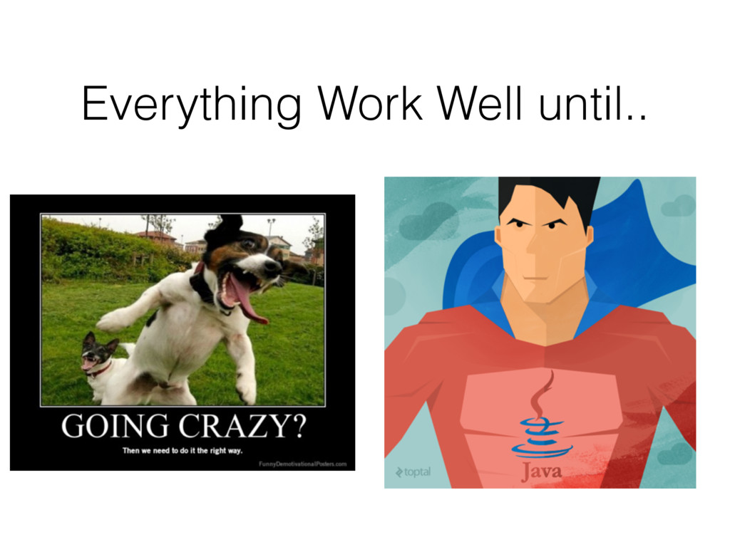 Everything Work Well until..