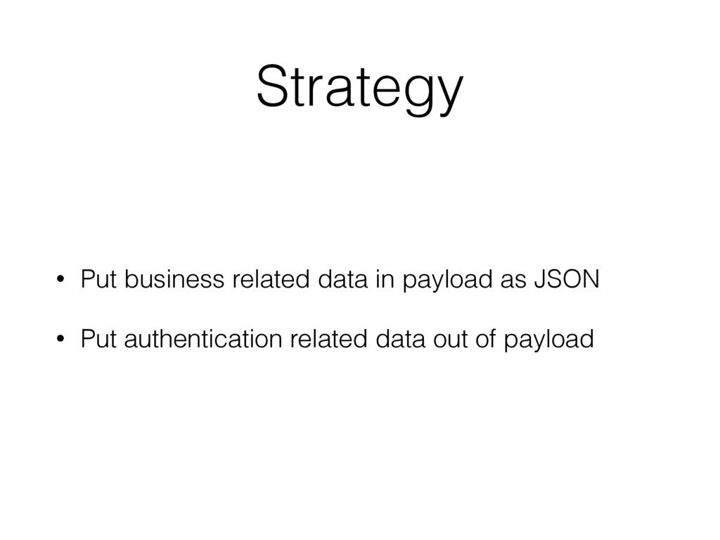 Strategy • Put business related data in payload...