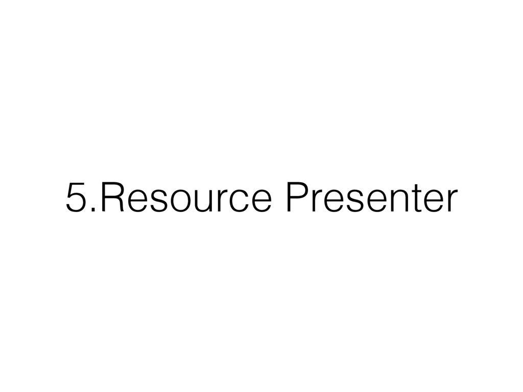 5.Resource Presenter