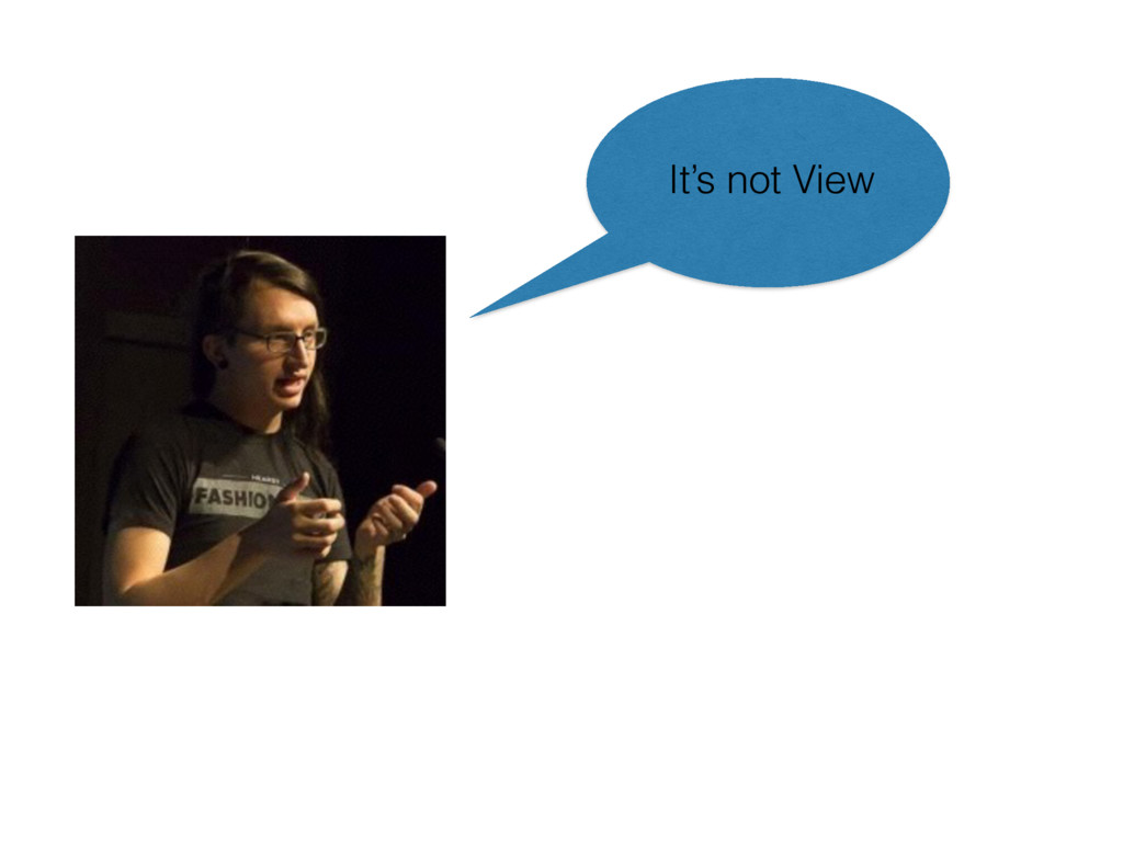 It's not View