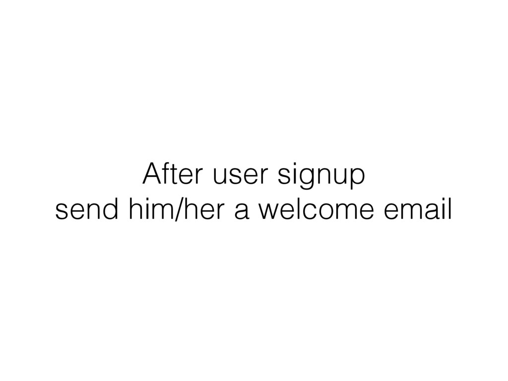 After user signup send him/her a welcome email