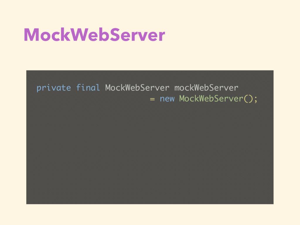 MockWebServer private final MockWebServer mockW...