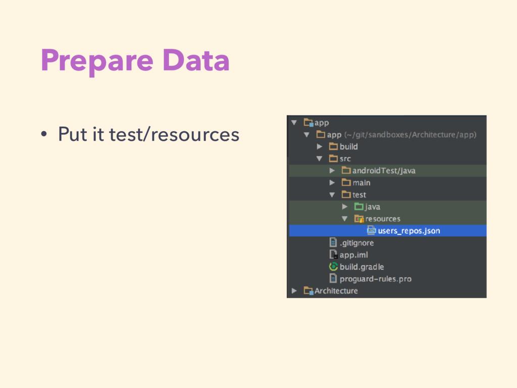Prepare Data • Put it test/resources
